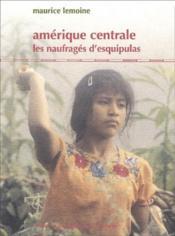 Amérique centrale ; les naufragés d'esquipulas - Couverture - Format classique