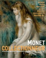 Vente livre :  Monet. collectionneur  - Mathieu-M+Lobstein-D - Marianne Mathieu - Dominique Lobstein