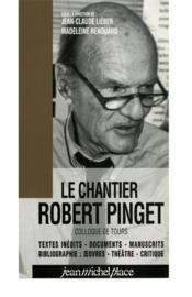 Le chantier Robert Pinget ; bibliographie, inédits, manuscrits - Couverture - Format classique