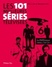 Les 101 meilleures séries télévisées ; la dvdthèque idéale, c'est là ! - Couverture - Format classique