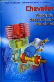 GUIDE DU DESSINATEUR INDUSTRIEL (édition 2003)  - Andre Chevalier