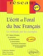 L'Ecrit Et L'Oral Du Bac Francais La Methode Par Les Exemples 1re 2e Edition - Couverture - Format classique