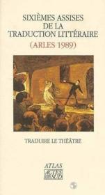 Actes Des 6eme Assises De La Traduction Litteraire - Couverture - Format classique