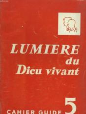 Lumiere Du Dieu Viovant. Cahier Guide 5. - Couverture - Format classique