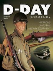 D-day Normandy ; weapons, uniforms, military equipment - Couverture - Format classique