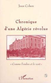 Chronique d'une Algérie révolue ; comme l'ombre et le vent - Intérieur - Format classique
