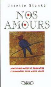 Nos Amours : Aimer Pour Mieux Se Connaitre, Se Connaitre Pour Mieux Aimer - Couverture - Format classique