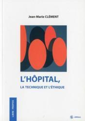 L'hôpital, la technique et l'éthique - Couverture - Format classique