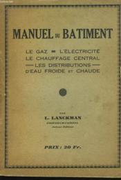 Manuel Du Bâtiment. Le Gaz, L'Electricite, Le Chauffage Central D'Eau Froide Et Chaude, Les Distributions - Couverture - Format classique