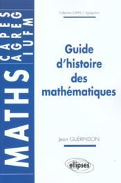 Guide D'Histoire Des Mathematiques Maths Capes Agreg Iufm - Couverture - Format classique