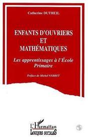 Enfants d'ouvriers et mathématiques : les apprentissages à l'école primaire - Intérieur - Format classique