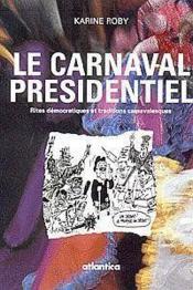 Le Carnaval Presidentiel Rites Democratiques Et Traditions Carnavalesques - Couverture - Format classique