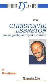 Christophe Lebreton, moine, poète, martyr à Tibhirine - Couverture - Format classique