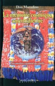 La mémoire cosmique amérindienne ; nos ancêtres viennent des étoiles - Couverture - Format classique
