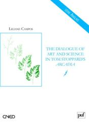 Vente livre :  The dialogue of art and science in Tom Stoppard's arcadia  - Liliane Campos