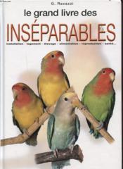 Le grand livre des inséparables ; installation, logement, élevage, alimentation, reproduction, santé... - Couverture - Format classique