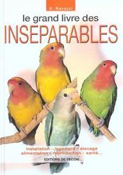 Le grand livre des inséparables ; installation, logement, élevage, alimentation, reproduction, santé... - Intérieur - Format classique