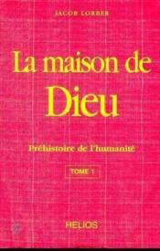 La Maison De Dieu - T. 1 : Prehistoire De L'Humanite - Couverture - Format classique