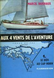 Aux 4 Vents De L'Aventure. Tome 1 : Le Defi Au Cap Horn. Collection : L'Aventure Vecue. - Couverture - Format classique