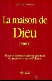 La Maison De Dieu T2 - Essor Et Epanouissement Spirituel Du Premier Empire D'Hanoc - Couverture - Format classique