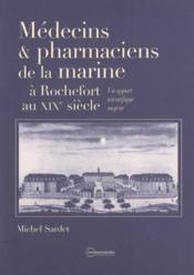 Medecins et pharmaciens de la marine a rochefort au 19eme siecle.un apport scientifique majeur - Couverture - Format classique