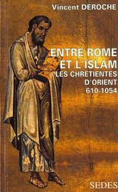 Entre Rome Et L'Islam - Les Chretientes D'Orient 610-1054 - Intérieur - Format classique