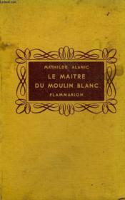 Le Maitre Du Moulin Blanc. Collection Flammarion. - Couverture - Format classique