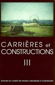 Carrieres Et Constructions En France Et Dans Les Pays Limitrophes T.3 - Couverture - Format classique