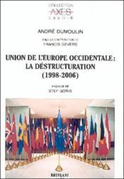 Union de l'europe occidentale : la destructuration (1998-2006) - Couverture - Format classique