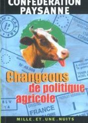 Changeons de politique agricole - Couverture - Format classique
