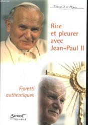 Rire et pleurer avec Jean-Paul II ; Fioretti authentiques - Couverture - Format classique