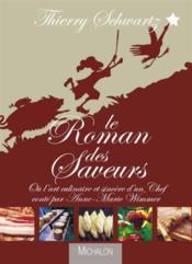 Le roman des saveurs ; ou l'art culinaire sincère d'un chef - Couverture - Format classique