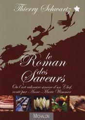 Le roman des saveurs ; ou l'art culinaire sincère d'un chef - Intérieur - Format classique
