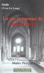 La vie inconnue de Jésus-Christ selon l'Enseignement de Maître Philippe - Couverture - Format classique