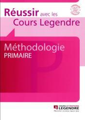 Réussir avec les cours Legendre ; méthodologie primaire - Couverture - Format classique