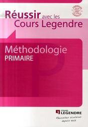 Réussir avec les cours Legendre ; méthodologie primaire - Intérieur - Format classique