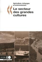 Le secteur des grandes cultures. agriculture, echanges et environnement - Couverture - Format classique