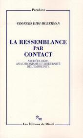 La ressemblance par contact ; archéologie, anachronisme et modernité de l'empreinte - Intérieur - Format classique