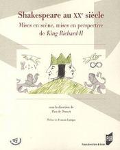 Shakespeare au xx siècle ; mises en scène, mises en perspective de king richard ii - Intérieur - Format classique