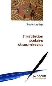 L'institution scolaire et ses miracles - Couverture - Format classique