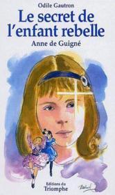 Le secret de l'enfant rebelle ; Anne de Guigné - Couverture - Format classique