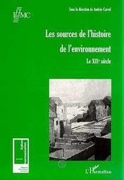 Les sources de l'histoire de l'environnement ; le XIX siècle - Intérieur - Format classique
