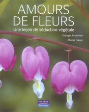 Amours de fleurs ; une lecon de seduction vegetale - Intérieur - Format classique
