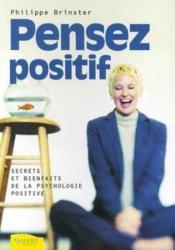 Pensez Positif - Secrets Et Bienfaits De La Psychologie Positive - Couverture - Format classique