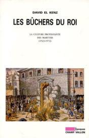 Les bûchers du roi ; la culture protestante des martyrs 1523-1572 - Couverture - Format classique