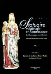 Statuaire Medievale Et Renaissance De Champagne Meridionale - Volume1 : Canton De Soulaines-Dhuys (10) - Couverture - Format classique