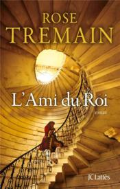 L'ami du roi  - Rose Tremain