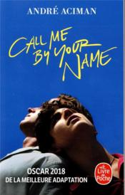 Vente livre :  Call me by your name  - Andre Aciman