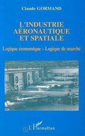 L'Industrie Aeronautique Et Spatiale ; Logique Economique Et Logique De Marche - Intérieur - Format classique