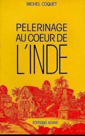 Pelerinage au coeur de l'inde  - Michel Coquet